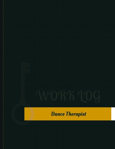 Dance Therapist Work Log: Work Journal, Work Diary, Log - 131 pages, 8.5 x 11 inches (Key Work Logs/Work Log)