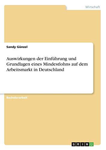 Auswirkungen der Einführung und Grundlagen eines Mindestlohns auf dem Arbeitsmarkt in Deutschland