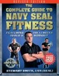 The Complete Guide to Navy SEAL Fitness: Featuring the 12 Weeks to BUD/S Workout (Includes Bonus DVD) by Stewart Smith LT USN (2004-05-31)