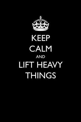 Keep Calm and Lift Heavy Things (Blank Lined Journals for Hobbies) por Casey Love