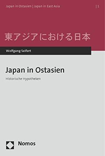 Japan in Ostasien: Historische Hypotheken (Japan in Ostasien / Japan in East Asia, Band 1)