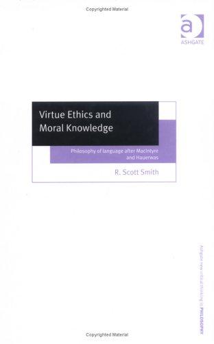 Virtue Ethics and Moral Knowledge: Philosophy of Language After Macintyre and Hauerwas (Ashgate New Critical Thinking in Philosophy)