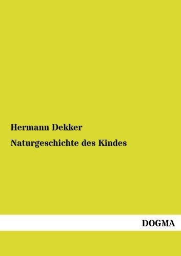 Naturgeschichte des Kindes (German Edition) by Hermann Dekker (2014-02-22)