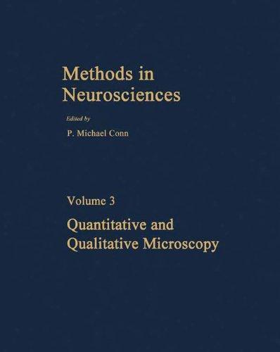 Quantitative and Qualitative Microscopy (Methods in Neurosciences) (English Edition)