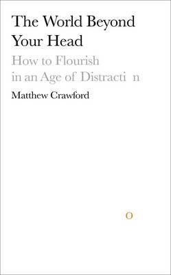[(The World Beyond Your Head: How to Flourish in an Age of Distraction)] [Author: Matthew B. Crawford] published on (April, 2015)