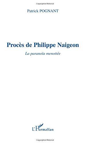 Procès de Philippe Naigeon. La paranoïa menottée par Patrick Pognant