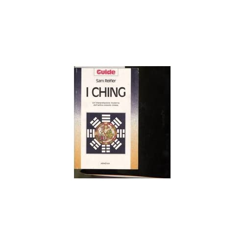 I Ching. Un'interpretazione Moderna Dell'antico Oracolo Cinese