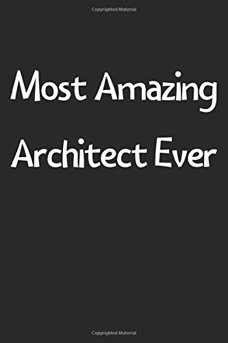 Most Amazing Architect Ever: Lined Journal, 120 Pages, 6 x 9, Funny Architect Gift Idea, Black Matte Finish (Most Amazing Architect Ever Journal)