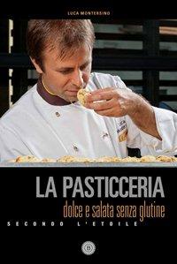 La Pasticceria dolce e salata senza glutine secondo l'Etoile di Luca Montersino
