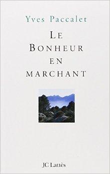 Le Bonheur en marchant de Yves Paccalet,Y. Paccalet ( 30 mai 2000 )