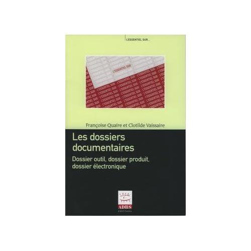 Les dossiers documentaires : dossier outil, dossier produit, dossier électronique (L'essentiel sur. : ..) by Françoise Quaire (2005-05-27)