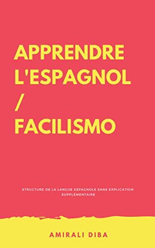 Couverture du livre Apprendre l'espagnol facilisimo: Structure de la langue espagnole sans explication supplémentaire