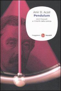 Pendulum. Lon Foucault e il trionfo della scienza