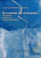 El zumbido del moscardón: Periodismo, periódicos y textos periodísticos (Periodística) por José Luis Martínez Albertos