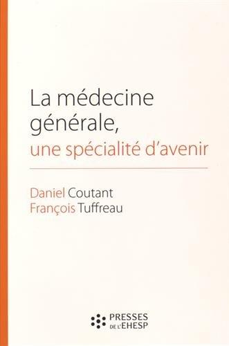 La médecine générale, une spécialité d'avenir par Daniel Coutant, François Tuffreau