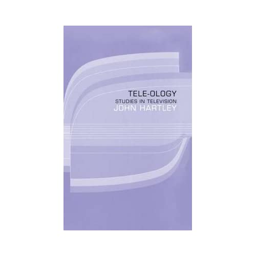 [(Tele-ology : Studies in Television)] [By (author) John Hartley] published on (April, 1992)
