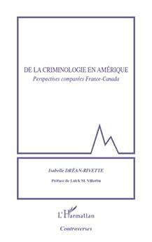De la criminologie en Amérique: Perspectives comparées France-Canada par [Dréan-Rivette, Isabelle]