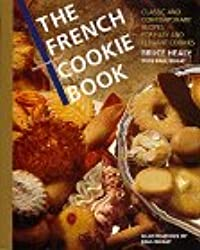 French Cookie Book: Classic and Contemporary Recipes for Easy and Elegant Cookies