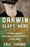 Darwin Slept Here: Discovery, Adventure and Swimming Iguanas in Charles Darwin's South America by Eric Simons
