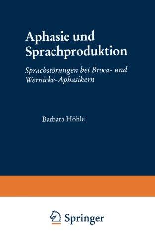 Aphasie und Sprachproduktion: Sprachstörungen bei Broca- und Wernicke-Aphasikern (Psycholinguistische Studien) (German Edition)