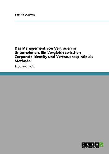 Das Management von Vertrauen in Unternehmen. Ein Vergleich zwischen Corporate Identity und Vertrauensspirale als Methode