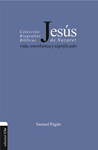 Jesús de Nazaret: Vida, enseñanza y significado por Samuel Pagán