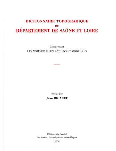 Dictionnaire topographique du département de Saône-et-Loire : Comprenant les noms de lieux anciens et modernes