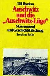Auschwitz und die 'Auschwitz- Lüge'. Massenmord und Geschichtsfälschung