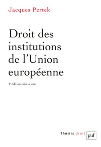 Droit des institutions de l'Union européenne par Jacques Pertek
