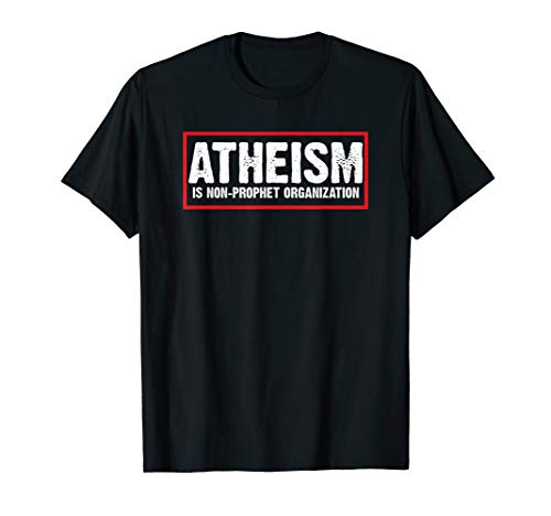 Atheism Is A Non-Prophet Organization T-Shirt Funny Atheist