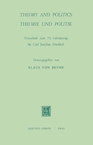 Theory and Politics / Theorie und Politik: Festschrift zum 70. Geburtstag für Carl Joachim Friedrich: Festschrift Zum 70. Geburtstag Von C.J. Friedrich