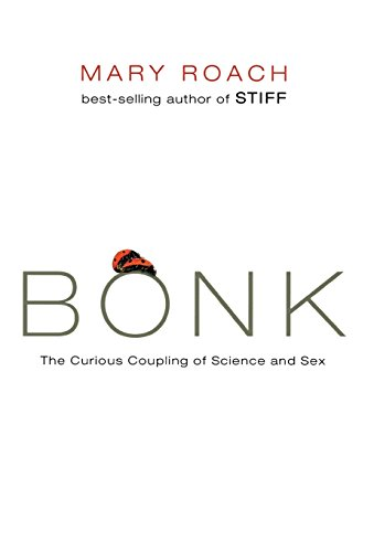 Bonk: The Curious Coupling of Science and Sex: The Curious Coupling of Sciences and Sex por Mary Roach