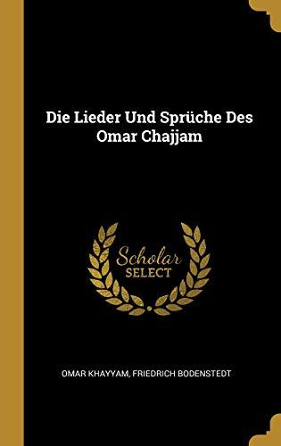 Die Lieder Und Sprüche Des Omar Chajjam