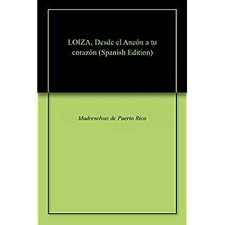 LOIZA, Desde el Ancón a tu corazón (Spanish Edition)