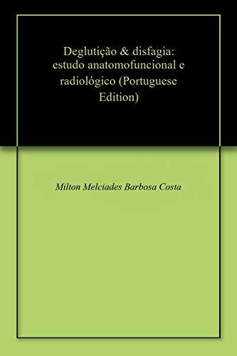 Deglutição & disfagia: estudo anatomofuncional e radiológico (Portuguese Edition) por Milton Melciades Barbosa Costa