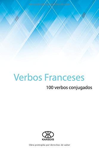 Verbos franceses: 100 verbos conjugados (Colección 100 verbos)