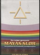 En rejse gennem Mayas Slør : introduktion til et kosmisk paradigmeskifte por Per Bruus-Jensen