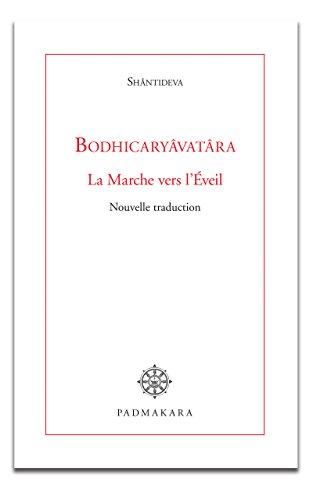 Bodhicaryâvatâra, la marche vers l'Eveil: Nouvelle traduction (French Edition)