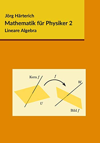 Mathematik für Physiker 2: Lineare Algebra