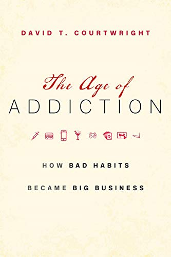 The Age of Addiction: How Bad Habits Became Big Business (English Edition)