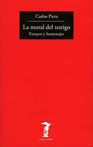 La moral del testigo: Ensayos y homenajes (La balsa de la Medusa nº 189) por Carlos Piera