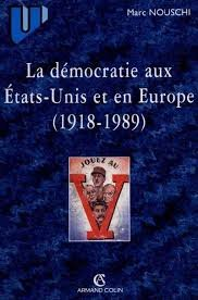LA DEMOCRATIE AUX ETATS-UNIS ET EN EUROPE DE 1918 A 1989. Dbats et combats contemporains