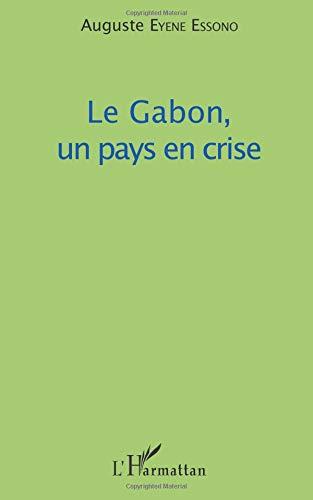 Le Gabon, un pays en crise par Auguste Eyene Essono