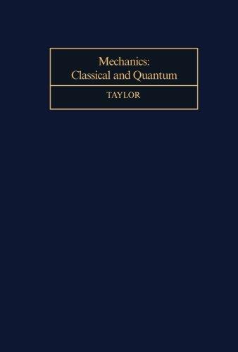 Mechanics: Classical and Quantum por T. T. Taylor