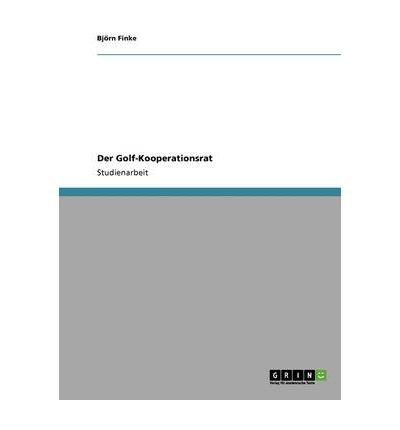 By Finke, Bj Rn ( Author ) [ Der Golf-Kooperationsrat (German) ] Aug - 2008 { Paperback }