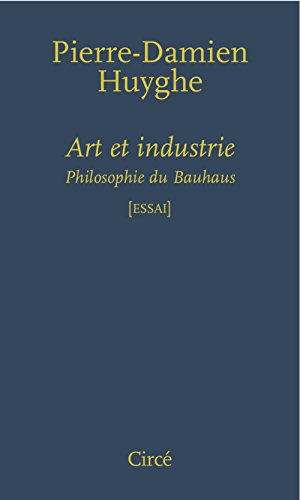 Art et industrie : Philosophie du Bauhaus