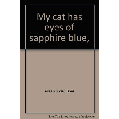 My cat has eyes of sapphire blue,