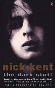 The Dark Stuff: The Best of Nick Kent(Selected Writings On Rock Music 1972-1993): Selected Writings on Rock Music, 1972-93 (Penguin Rock)