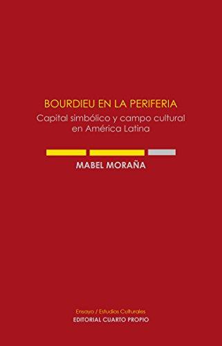 Bourdieu en la periferia: Capital simbólico y campo cultural en América Latina