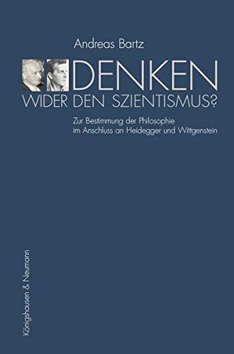 Denken wider den Szientismus?: Zur Bestimmung der Philosophie im Anschluss an Heidegger und Wittgenstein (Epistemata Philosophie)